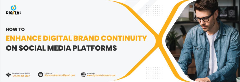 How to Enhance Digital Brand Continuity on Social Media Platforms