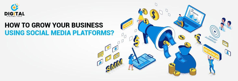 How Can You Grow Your Business Through Social Media Platforms?